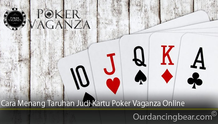 Cara Menang Taruhan Judi Kartu Poker Vaganza Online