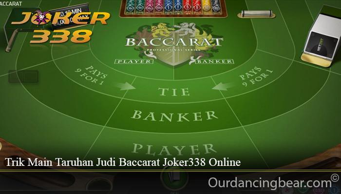 Trik Main Taruhan Judi Baccarat Joker338 Online