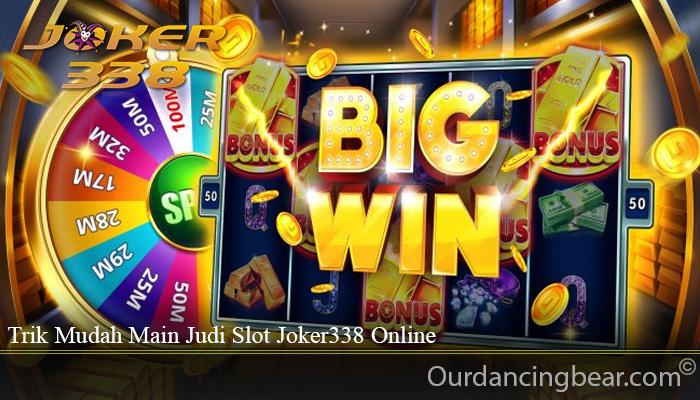 Trik Mudah Main Judi Slot Joker338 Online