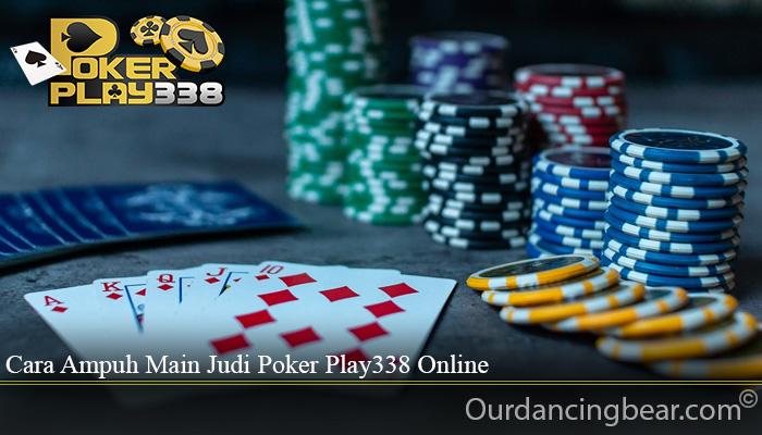 Cara Ampuh Main Judi Poker Play338 Online
