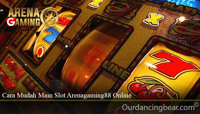 Cara Mudah Main Slot Arenagaming88 Online