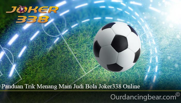 Panduan Trik Menang Main Judi Bola Joker338 Online
