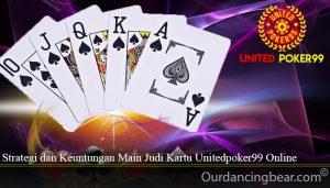 Strategi dan Keuntungan Main Judi Kartu Unitedpoker99 Online