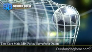 Tips Cara Main Mix Parlay Serverbola Online