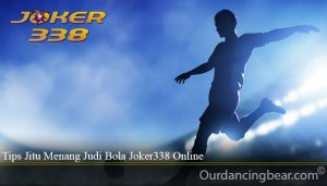 Tips Jitu Menang Judi Bola Joker338 Online