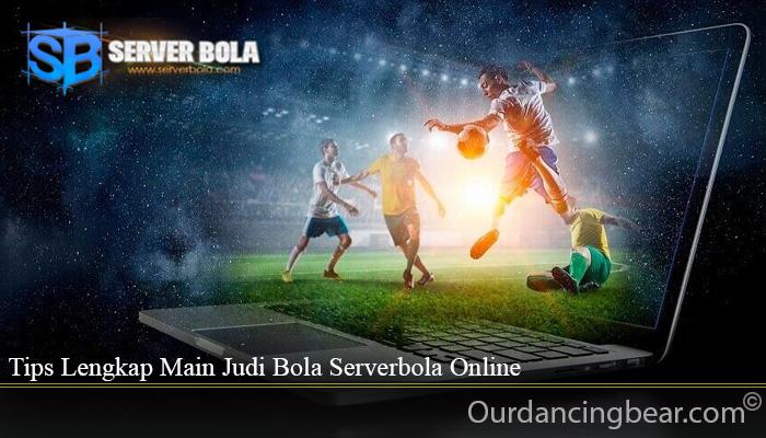 Tips Lengkap Main Judi Bola Serverbola Online