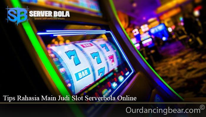 Tips Rahasia Main Judi Slot Serverbola Online