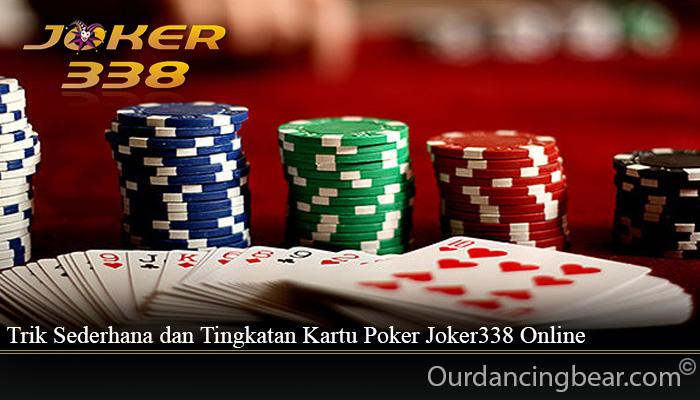 Trik Sederhana dan Tingkatan Kartu Poker Joker338 Online