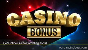 Get Online Casino Gambling Bonus